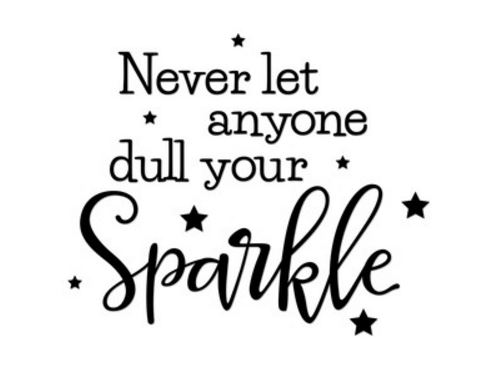 Never let anyone doll your sparkle
