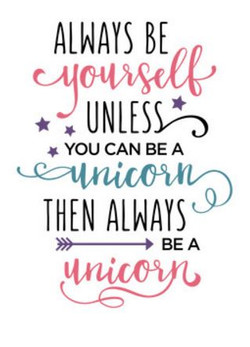 Always be yourself or a unicorn