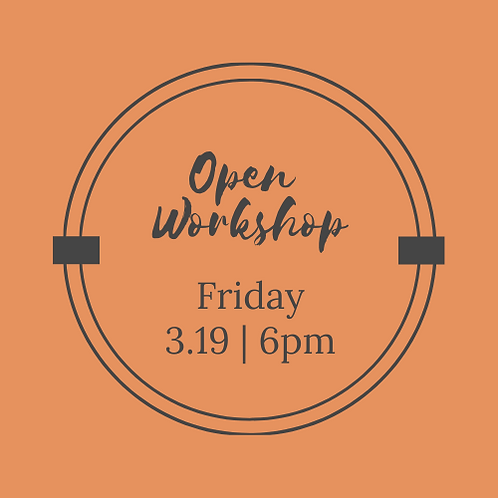 3.19 | 6PM Open Workshop