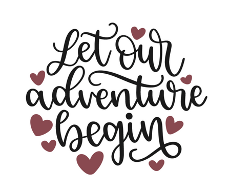 LET OUR ADVENTURE BEGINS