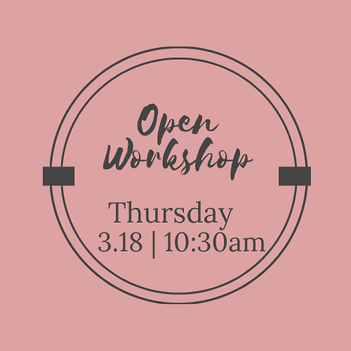 3.18   10:30AM Open Workshop