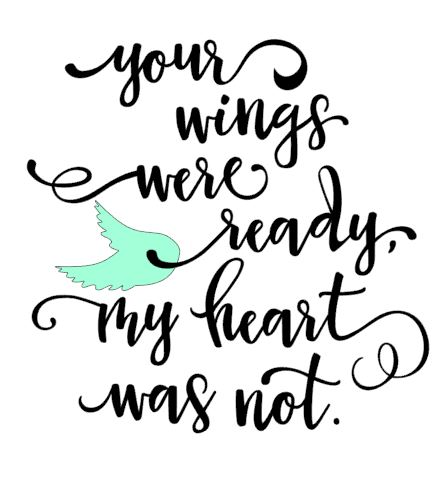 Your wings were ready my hearts were not