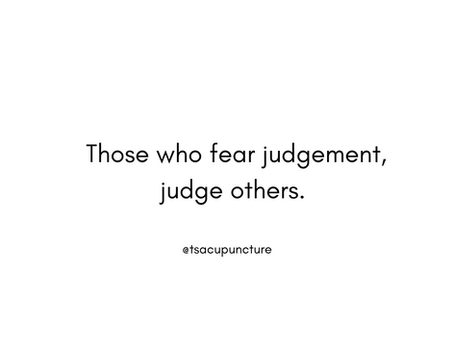 Your judgments are  limiting you.