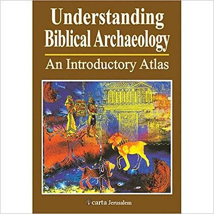 Understanding Biblical Archaeology: An Introductory Atlas