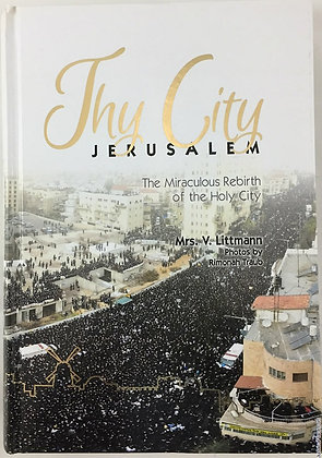 Thy City Jerusalem: The Miraculous Rebirth of the Holy City