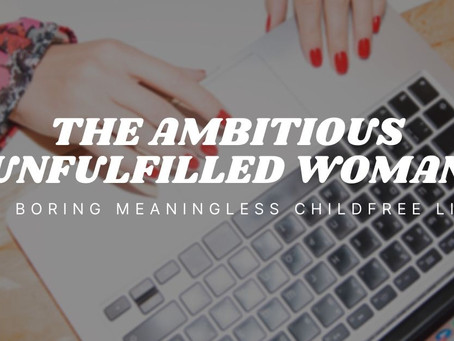 The Ambitious Unfulfilled Woman