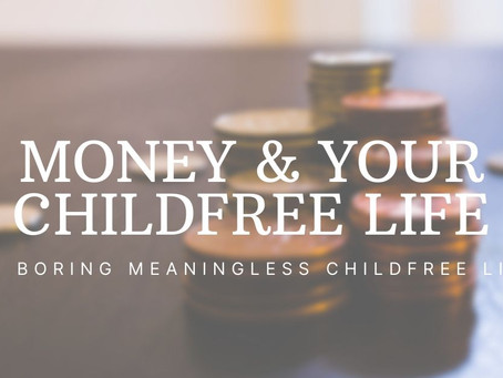 Money and Your Childfree Life
