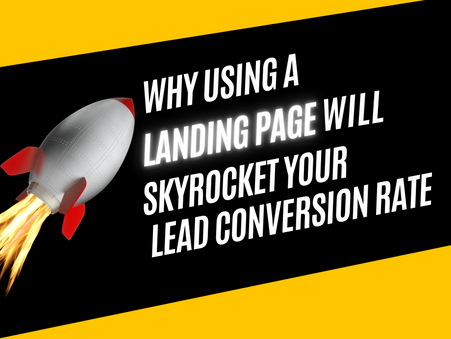 Why Using A Landing Page Will Skyrocket Your Lead Conversion Rate