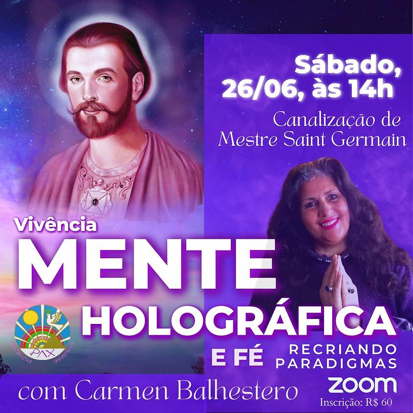 Mente Holográfica e Fé - Recriando Paradigmas por Mestre Saint Germain com Carmen Balhestero