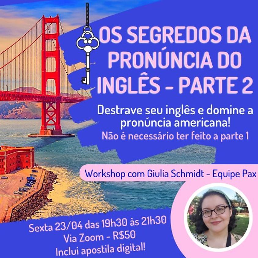 Os Segredos da Pronúncia do Inglês - Parte 2 - com Giulia Schmidt