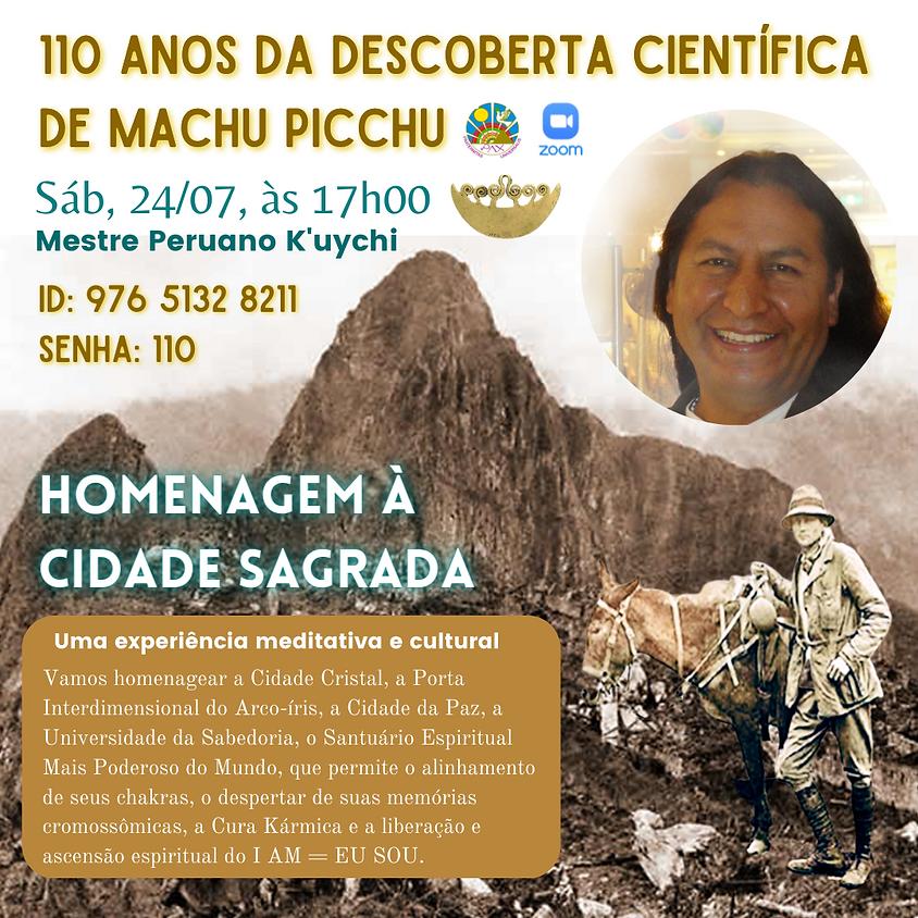110 ANOS DESCOBERTA CIENTÍFICA DE MACHU PICCHU - com Mestre Peruano K'uychi