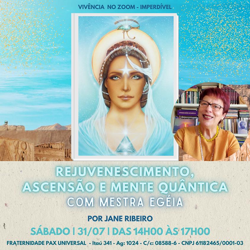 Rejuvenescimento, Ascensão e Mente Quântica nas Bênçãos de Mestra Egéia - com Jane Ribeiro