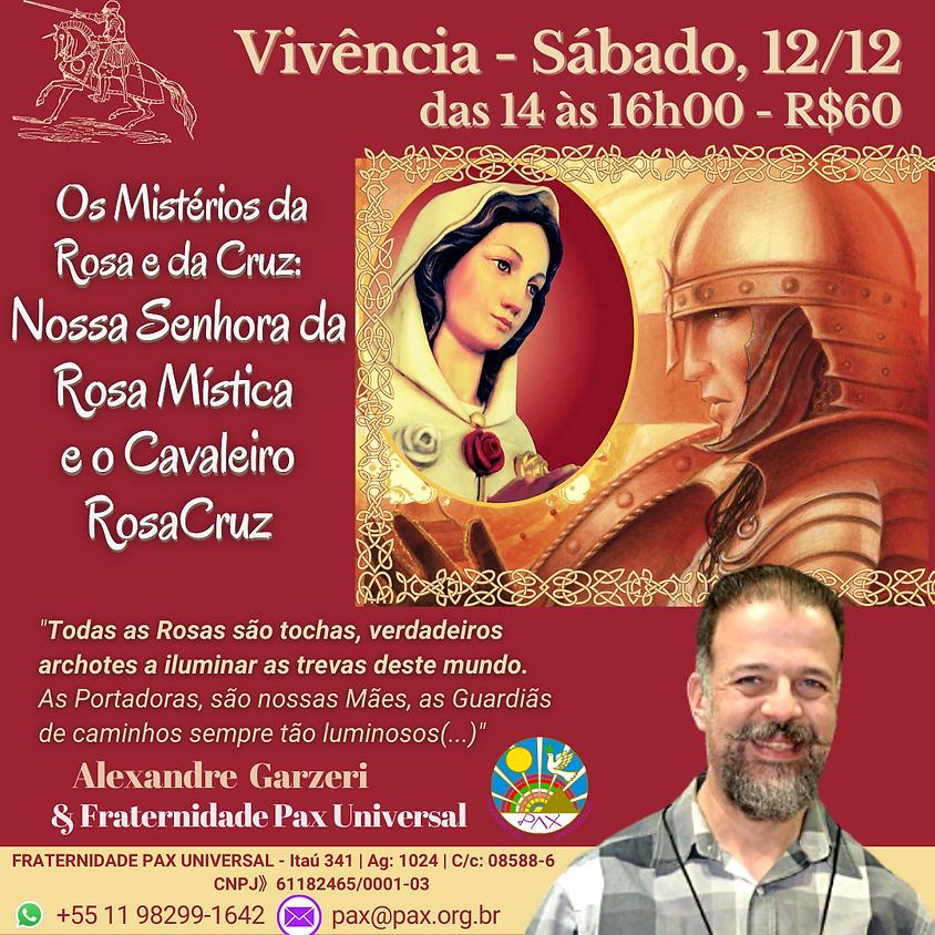 Os Mistérios da Rosa e da Cruz: Nossa Senhora da Rosa Mística e o Cavaleiro RosaCruz - Alexandre Garzeri