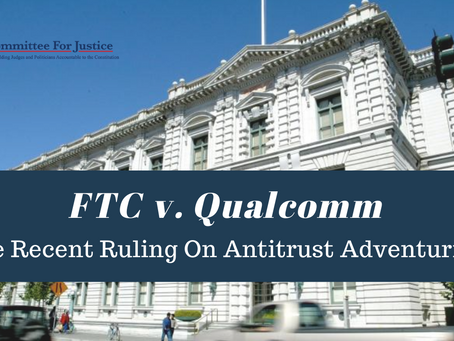 FTC v. Qualcomm: The Recent Ruling On Antitrust Adventurism [Event Video]