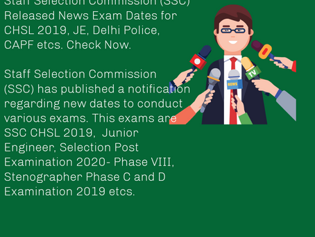 Staff Selection Commission (SSC) Released News Exam Dates for CHSL 2019, JE, Delhi Police, CAPF etcs