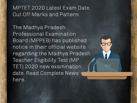 Madhya Pradesh Teacher Eligibility Test (MPTET) 2020 Latest Exam Date, Cut Off Marks and Pattern