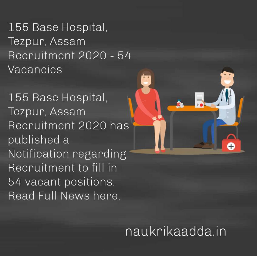 155 Base Hospital, Tezpur, Assam Recruitment 2020 - 54 Vacancies.