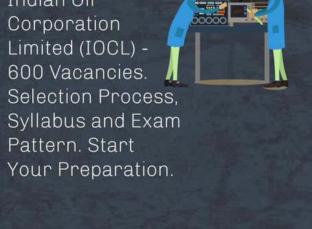 Indian Oil Corporation Limited (IOCL) - 600 Vacancies. Selection Process, Syllabus and Exam Pattern