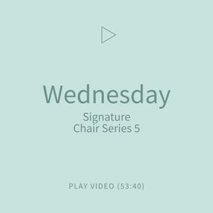 04-Wednesday-SignatureChairSeries5.png