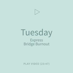 04-Tusday-ExpressBridgeBurnout.png
