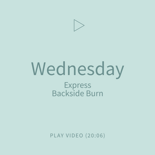 04-Wednesday-ExpressBacksideBurn.png