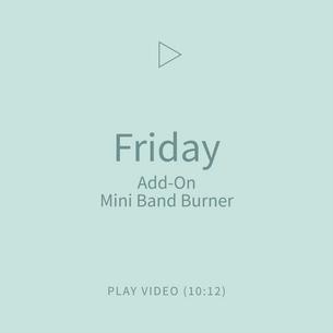 11-Friday-AddOnMiniBandBurner.png