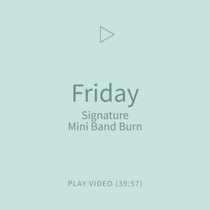 09-Friday-SignatureMiniBandBurn.png