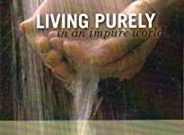 Living Purely in an impure world  Viviendo con Pureza en un mundo impuro