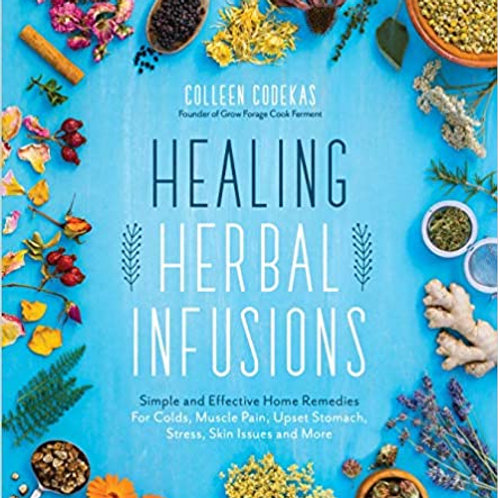 Healing Herbal Infusions: Simple and Effective Home Remedies for Colds, Muscle P
