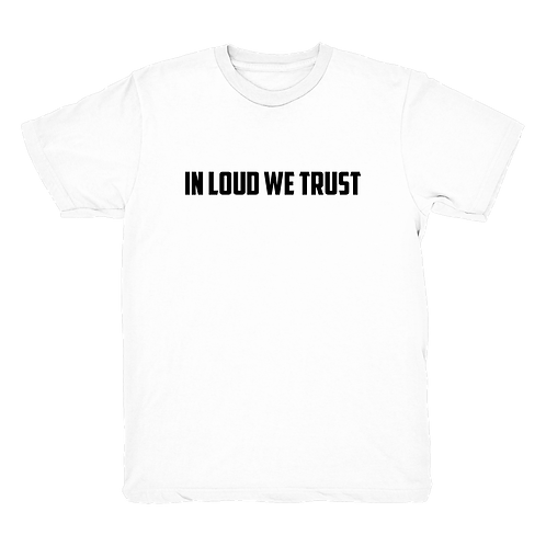 IN LOUD WE TRUST