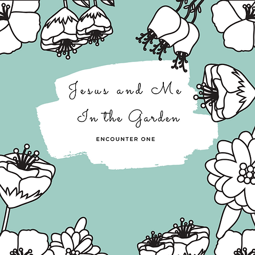 Jesus and Me - In the Garden Encounter One