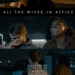 All the Wives in Attics - Short Film
