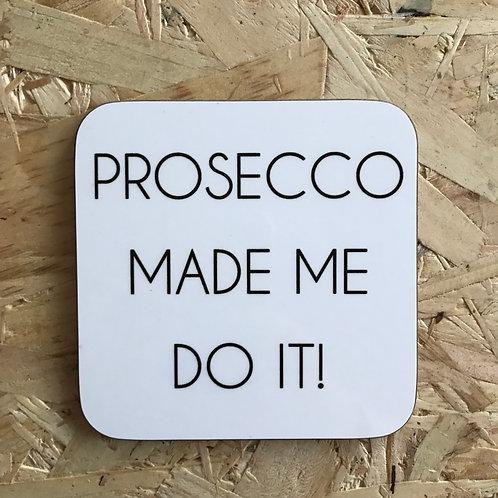 Prosecco Made Me Do It
