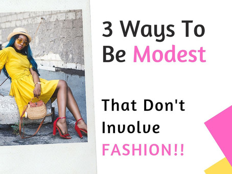 3 Ways to be Modest That Don't Involve Fashion
