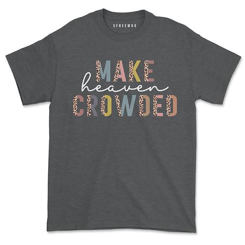 Make Heaven Crowded Shirt
