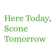 Here Today, Scone Tomorrow
