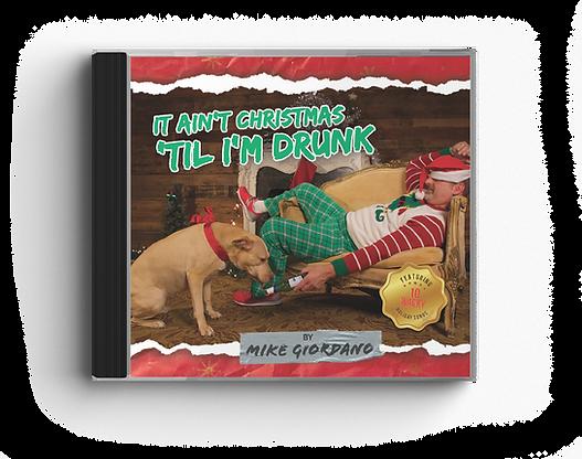 """""""It Ain't Christmas 'til I'm Drunk"""" CD"""