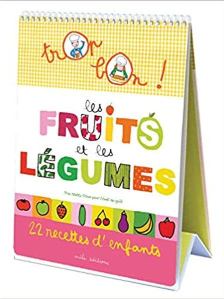 Livre de recettes - Trop bon ! Les Fruits et les Légumes