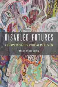 image cover: Disabled Futures: A Framework for Radical Inclusion