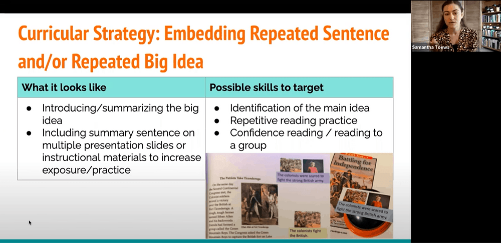 Slide Reads: Curricular Strategy: Embedding Repeated Sentence and/or Repeated Big Idea; What it looks like: introducing/summarizing the big idea, including summary sentence on multiple presentation slides or instructional materials to increase exposure/practice; Possible skills to target: identification of the main idea, repetitive reading practice, confidence reading/reading to a group; images include textbooks with repeated sentences, image of Samantha Toews
