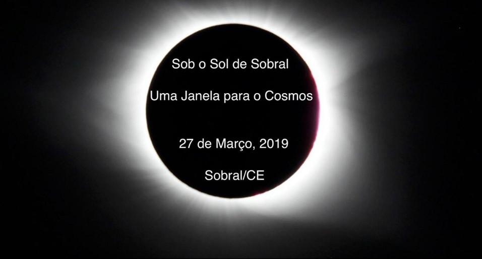 Sob O Sol de Sobral - Uma Janela para o Cosmos