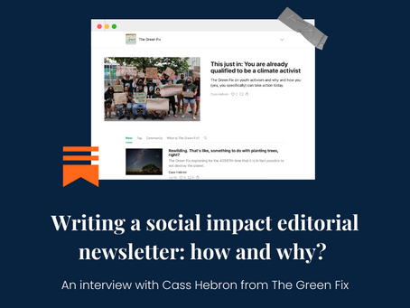 Writing a social impact editorial newsletter: how and why? With Cass Hebron from The Green Fix