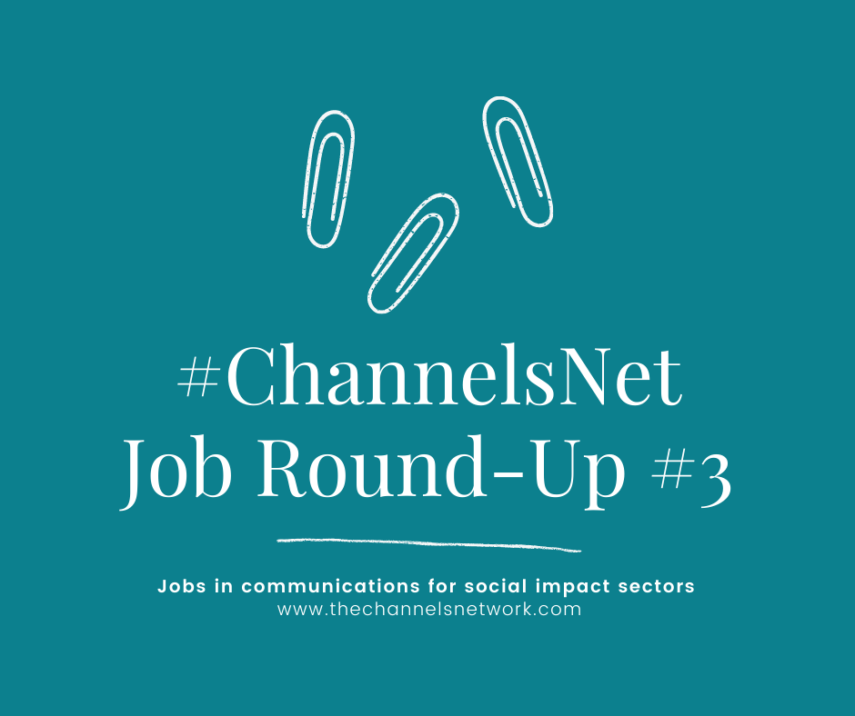 #ChannelsNet Job Round-Up #3 Jobs in Communications for Social Impact Sectors text on turquoise background