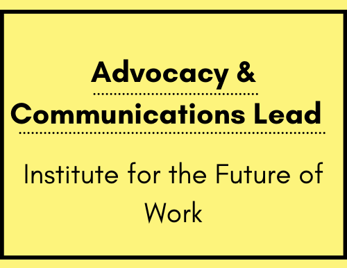 Advocacy and Communications Lead - Institute for the Future of Work