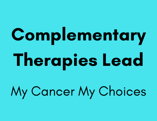 Complementary Therapies Lead - My Cancer My Choices
