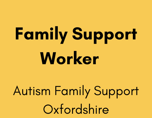 Family Support Worker (Autism specialist working with 14-25s) - Autism Family Support Oxfordshire