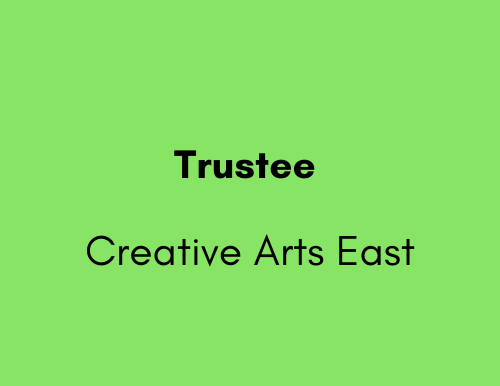 Trustee - Creative Arts East