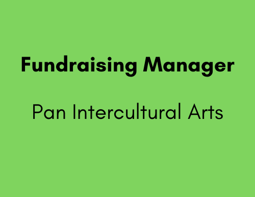 Fundraising Manager - Pan Intercultural Arts