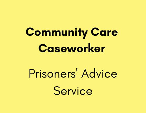 Community Care Caseworker - Prisoners' Advice Service