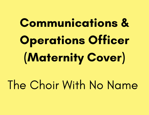 Communications & Operations Officer (Maternity Cover) - The Choir with No Name